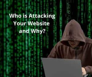 Who is attacking your website and why